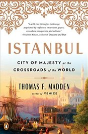 Istanbul : City of Majesty at the Crossroads of the World - Madden, Thomas F