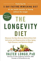 Longevity Diet: Discover the New Science Behind Stem Cell Activation and Regeneration to Slow Aging, - Longo, Valter