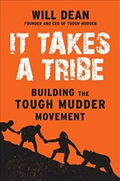 It Takes a Tribe: Building the Tough Mudder Movement - Dean, Will