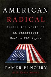 American Radical : Inside the World of an Undercover Muslim FBI Agent - Elnoury, Tamer