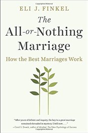 All-Or-Nothing Marriage : How the Best Marriages Work - Finkel, Eli J