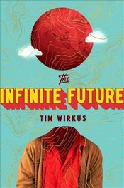 Infinite Future, The - Wirkus, Tim