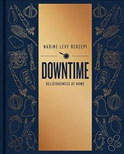 Downtime: Deliciousness at Home - Redzepi, Nadine Levy