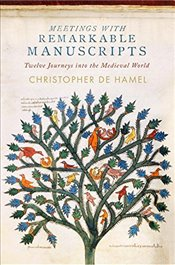 Meetings with Remarkable Manuscripts: Twelve Journeys Into the Medieval World - De Hamel, Christopher