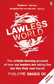 Lawless World : Making and Breaking Global Rules - Sands, Philippe