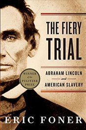 Fiery Trial : Abraham Lincoln and American Slavery - Foner, Eric