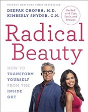 Radical Beauty: How to Transform Yourself from the Inside Out - Chopra, Deepak