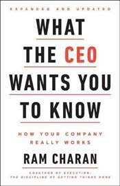 What the CEO Wants You to Know : How Your Company Really Works - Charan, Ram