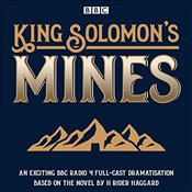 King Solomons Mines: BBC Radio 4 full-cast dramatisation (BBC Audio) - Haggard, H. Rider