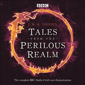 Tales from the Perilous Realm: Four BBC Radio 4 full-cast dramatisations - Tolkien, J. R. R.