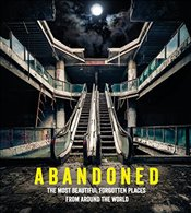 Abandoned : The Most Beautiful and Forgotten Places from Around the World - Growcoot, Matthew