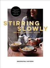 Stirring Slowly : Recipes to Restore and Revive - Hayden, Georgina