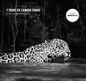 7 Years of Camera Shake : One Man's Passion for Photographing Wildlife - Plummer, David