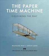 Paper Time Machine : Colouring the Past - Wild, Wolfgang