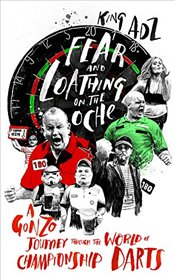 Fear and Loathing on the Oche : A Gonzo Journey Through the World of Championship Darts - Adz, King