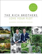 Love Your Plot : Gardens Inspired by Nature - Rich, Harry