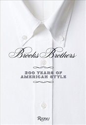 Brooks Brothers : Two Hundred Years of American Style - Betts, Kate