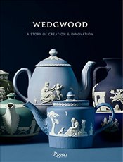 Wedgwood : A Story of Creation and Innovation - Blake-Roberts, Gaye