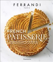 French Patisserie : Master Recipes and Techniques from the Ferrandi School of Culinary Arts - Ferrandi, École