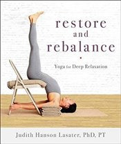 Restore and Rebalance: Yoga for Deep Relaxation - Lasater, Judith