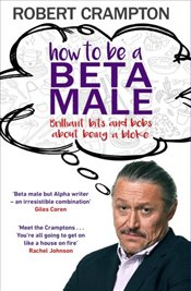 How to Be a Beta Male - Crampton, Robert
