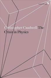 Crisis in Physics  - Caudwell, Christopher