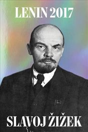 Lenin 2017 : Remembering, Repeating, and Working Through - Lenin, V. I.