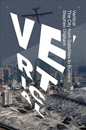 Vertical : The City from Satellites to Bunkers - Graham, Stephen