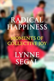 Radical Happiness : Moments of Collective Joy - Segal, Lynne