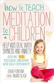 How to Teach Meditation to Children: A Practical Guide to Techniques and Tips for Children Aged 5-18 - Fontana, David