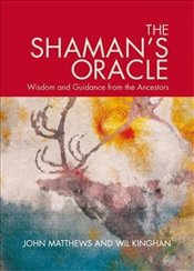 Shamans Oracle : Wisdom and Guidance from the Ancestors - Matthews, John