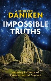 Impossible Truths : Amazing Evidence of Extraterrestrial Contact - Daniken, Erich Von