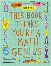 This Book Thinks Youre a Math Genius : Experiment, Imagine, Create, Fill-In Pages for Your Ideas - Goldsmith, Mike