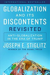 Globalization and Its Discontents Revisited : Anti-Globalization in the Era of Trump - Stiglitz, Joseph E.