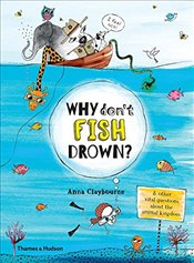 Why Dont Fish Drown? : And Other Vital Questions About the Animal Kingdom - Claybourne, Anna