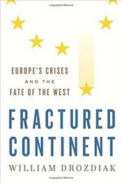 Fractured Continent: Europes Crises and the Fate of the West - Drozdiak, William