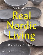 Real Nordic Living : Design. Food. Art. Travel. - Gundtoft, Dorothea