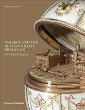 Faberge and the Russian Crafts Tradition : An Empires Legacy - Trombly, Margaret Kelly