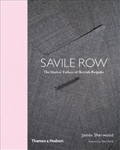 Savile Row : The Master Tailors of British Bespoke - Sherwood, James