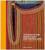 Textiles of the Middle East and Central Asia : The Fabric of Life - Suleman, Fahmida