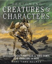 Designing Creatures and Characters: How to Build an Artists Portfolio for Video Games, Film, Animat -
