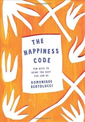 Happiness Code : Ten Keys to Being the Best You Can Be - Bertolucci, Domonique