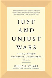 Just and Unjust Wars : A Moral Argument with Historical Illustrations - Walzer, Michael