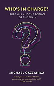 Whos in Charge? : Free Will and the Science of the Brain - Gazzaniga, Michael