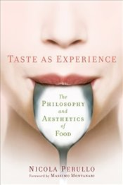 Taste as Experience: The Philosophy and Aesthetics of Food (Arts & Traditions of the Table: Perspect - Perullo, Nicola