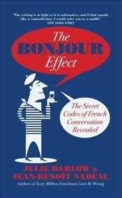 Bonjour Effect : The Secret Codes of French Conversation Revealed - Barlow, Julie
