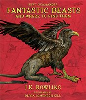 Fantastic Beasts and Where to Find Them : The Illustrated Edition - Rowling, J. K.
