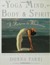 Yoga Mind, Body and Spirit: A Return to Wholeness - Farhi, Donna