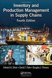 Inventory and Production Management in Supply Chains, Fourth Edition - Silver, Edward A.