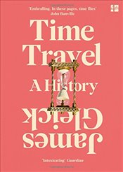 Time Travel : A History - Gleick, James